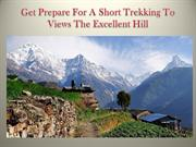Get Prepare For A Short Trekking To Views The Excellent Hill