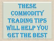 These Commodity Trading Tips Will Help You Get the Best