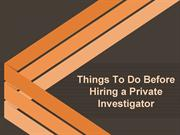 Things To Do Before Hiring a Private Investigator