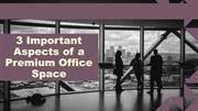 3 Important Aspects of a Premium Office Space