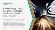 6 Marketing Trends For 2018 That B2B Marketers Need To Understand