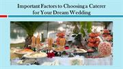 Important Factors to Choosing a Caterer for Your Dream Wedding