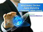 What Makes The Best Digital Marketing Company - Adam Umerji