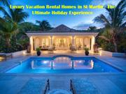 Luxury Vacation Rental Homes in St Martin - The Ultimate Holiday Exper
