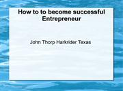 John Thorp Harkrider Texas How to to become successful Entrepreneur
