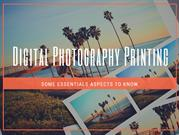 Digital Photography Printing: Some Essentials Aspects To Know