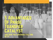 Phase transfer catalyst : Top-5 Advantages