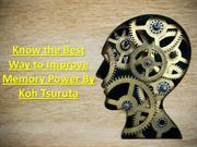 Know the Best Way to Improve Memory Power By Koh Tsuruta