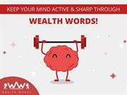 KEEP YOUR MIND ACTIVE AND SHARP THROUGH WEALTH WORDS!