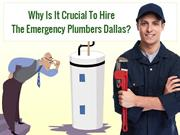 Why Is It Crucial To Hire The Emergency Plumbers Dallas