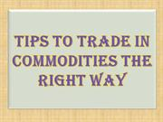 Tips to Trade in Commodities the Right Way