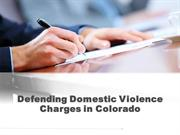Defending Domestic Violence Charges in Colorado