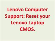 Lenovo Computer Support: Reset your Lenovo Laptop CMOS.