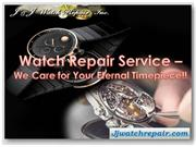 Watch Repair Service – We Care for Your Eternal Timepiece!!