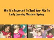 The Importance Of Sending Kids To The Early Learning Western Sydney