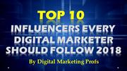 Top 10 Influencers Every Digital Marketer Should Follow 2018
