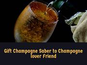 GIFT CHAMPAGNE SABER TO YOUR CHAMPAGNE LOVER FRIEND