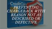 Preventing Chargeback with Reason Not as Described or Defective