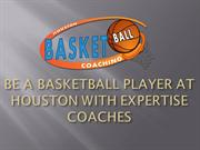 BE A BASKETBALL PLAYER AT HOUSTON WITH EXPERTISE COACHES