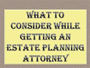 What to Consider while Getting an Estate Planning Attorney