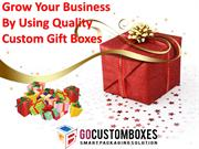 Grow Your Business By Using Quality Custom Gift Boxes