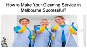 How to Make Your Cleaning Service in Melbourne Successful