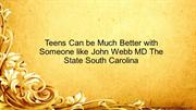 Teens Can be Much Better with Someone like John Webb MD The State Sout