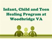Infant, Child and Teen Healing Program at Woodbridge VA
