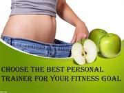 Choose the Best Personal Trainer For Your Fitness Goal