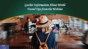 Gather information about world travel tips from the website
