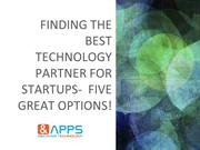 Finding The Best Technology Partner For Startups Five Great Options!