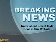 Know About Recent UAE News in Our Website