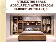 Utilize the space adequately with bedroom cabinets in Stuart, FL