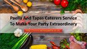 Paella And Tapas Catering Service To Make Your Party Extraordinary