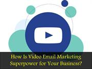 How Is Video Email Marketing Superpower for Your Business