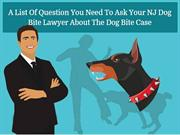 A List Of Question You Need To Ask Your NJ Dog Bite Lawyer About The D
