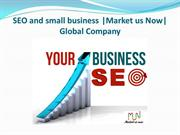 SEO and small business -Market us Now- Global Company