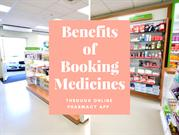 Benefits of Booking Medicines Through Online Pharmacy App