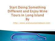 Start Doing Something Different and Enjoy Wine Tours in Long Island