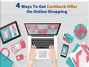 4 Ways To Get Cashback Offer On Online Shopping