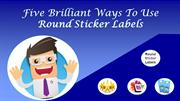 Five Brilliant Ways To Use Round Sticker Lables