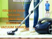 ISSUES IN YOUR VACUUM CLEANER WITH WATSON'S VACUUM SERVICE