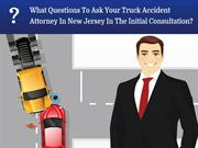 What Questions To Ask Your Truck Accident Attorney In New Jersey