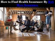 How to Find Health Insurance By Rob Myes Insurance