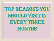 Top Reasons You should Visit in Every Three Months
