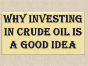 Why Investing in Crude Oil Is a Good Idea