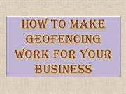 How To Make Geofencing Work For Your Business