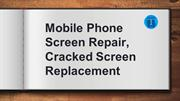 Mobile Phone Screen Repair, Cracked Screen Replacement