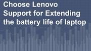 Choose Lenovo Support for Extending the battery life of laptop