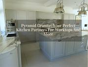 Pyramid Granite Your Perfect Kitchen Partners For Worktops And More